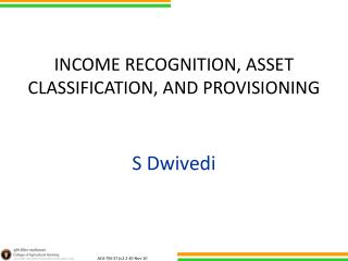 INCOME RECOGNITION, ASSET CLASSIFICATION, AND PROVISIONING S Dwivedi