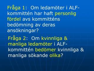 Fråga 1:  Om ledamot i ALF-kommittén har personlig fördel avs egen ansökan?