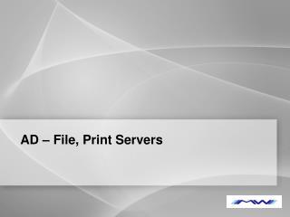 AD – File, Print Servers