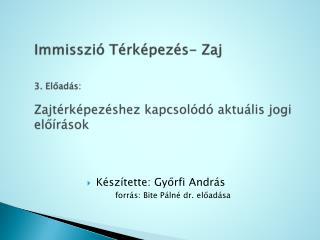 Immisszi�  T�rk�pez�s- Zaj 3. El?ad�s:  Zajt�rk�pez�shez  kapcsol�d� aktu�lis jogi el?�r�sok