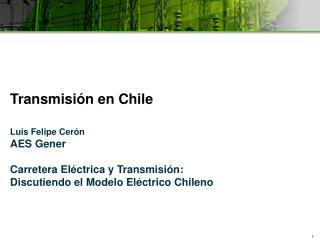 Transmisión en Chile Luis Felipe Cerón AES Gener Carretera Eléctrica y Transmisión:
