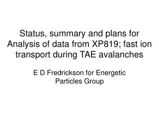 E D Fredrickson for Energetic Particles Group