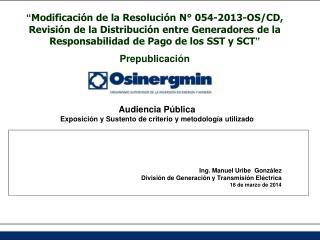 Ing. Manuel Uribe  González División de Generación y Transmisión Eléctrica 18 de marzo de 2014