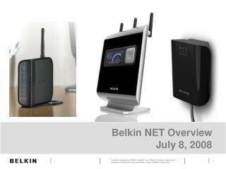 Belkin NET Overview July 8, 2008