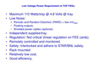 Low Voltage Power Requirement of TOF FEEs.