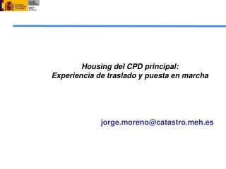 Housing del CPD principal:  Experiencia de traslado y puesta en marcha