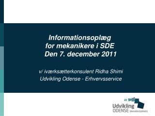 Informationsoplæg for mekanikere i SDE  Den 7. december 2011