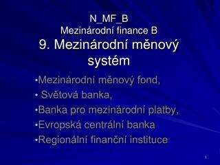 N_MF_B Mezinárodní  finance B 9. Mezinárodní měnový systém