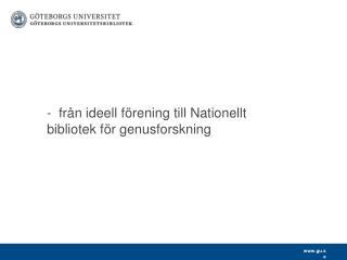 -  från ideell förening till Nationellt bibliotek för genusforskning