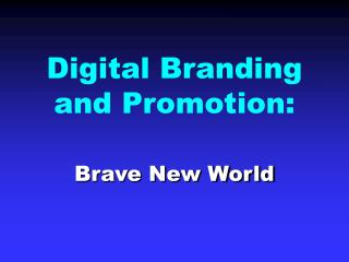 Digital Branding  and Promotion:
