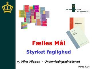 Fælles Mål Styrket faglighed v. Nina Nielsen - Undervisningsministeriet Marts 2004