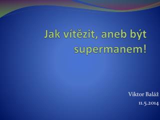 Jak vítězit, aneb být supermanem!