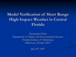 Model Verification of Short Range High Impact Weather in Central Florida