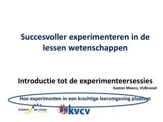 Succesvoller  experimenteren in de lessen wetenschappen Introductie tot  de experimenteersessies