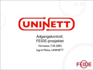 Adgangskontroll,  FEIDE-prosjektet Vårmøtet, 7.05.2003 Ingrid Melve, UNINETT