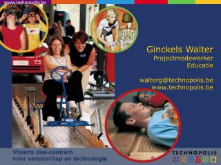 Ginckels Walter Projectmedewerker Educatie walterg@technopolis.be technopolis.be