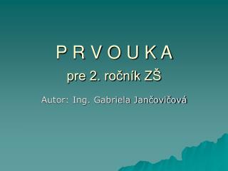 P R V O U K A pre 2. ročník ZŠ