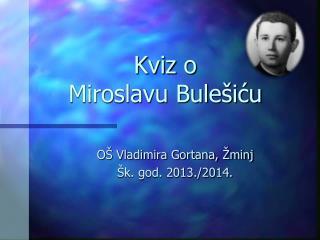 Kviz o Miroslavu Bulešiću