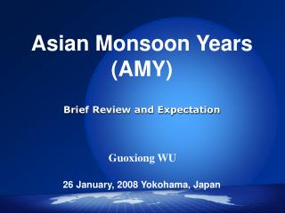 Asian Monsoon Years (AMY) Brief Review and Expectation