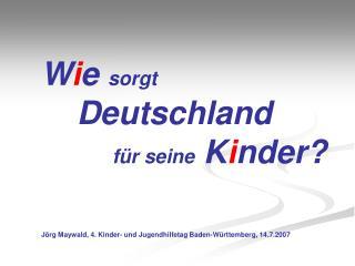 W i e  sorgt  Deutschland f�r seine  K i nder?