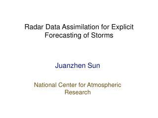 Radar Data Assimilation for Explicit Forecasting of Storms