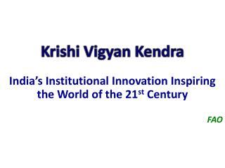 Krishi Vigyan  Kendra India's Institutional Innovation Inspiring the World of the 21 st  Century
