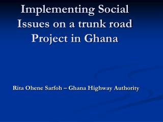 Implementing Social Issues on a trunk road Project in Ghana