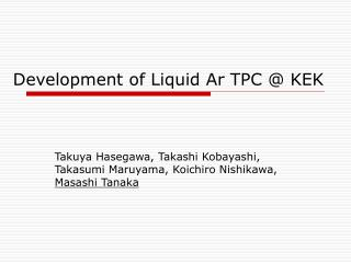 Development of Liquid Ar TPC @ KEK