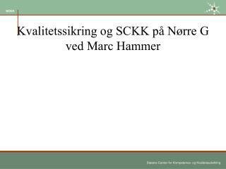 Kvalitetssikring og SCKK p� N�rre G ved Marc Hammer