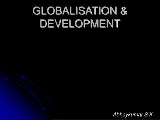 GLOBALISATION & DEVELOPMENT