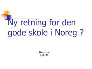 Ny retning for den  gode skole i Noreg ?