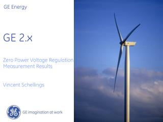 GE 2.x Zero Power Voltage Regulation  Measurement Results Vincent Schellings