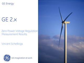 GE 2.x Zero Power Voltage Regulation  Measurement Results Vincent Schellings