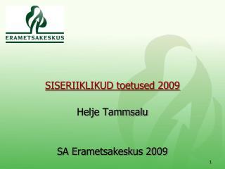 SISERIIKLIKUD toetused 2009 Helje Tammsalu SA Erametsakeskus 2009