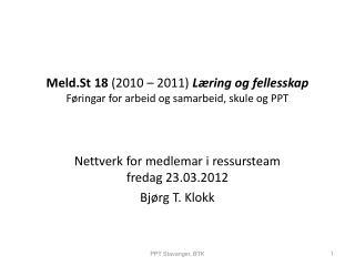 Meld.St 18  (2010 – 2011)  Læring og fellesskap Føringar for arbeid og samarbeid, skule og PPT