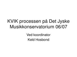 KVIK processen på Det Jyske Musikkonservatorium 06/07