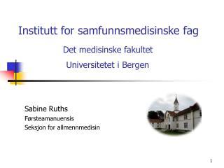 Institutt for samfunnsmedisinske fag Det medisinske fakultet   Universitetet i Bergen