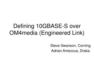 Defining 10GBASE-S over OM4media (Engineered Link)