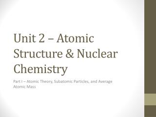 Unit  2 – Atomic Structure & Nuclear Chemistry