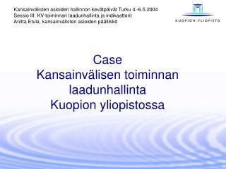 Case  Kansainvälisen toiminnan laadunhallinta  Kuopion yliopistossa