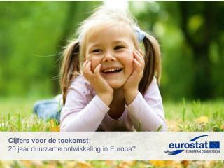Cijfers voor de toekomst : 20 jaar duurzame ontwikkeling in Europa?
