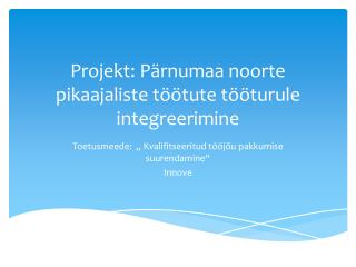 Projekt: Pärnumaa noorte pikaajaliste töötute tööturule integreerimine