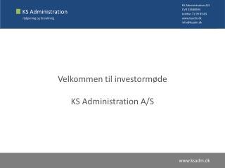 Velkommen til investormøde KS Administration A/S