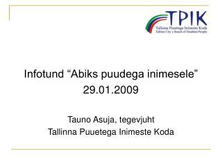 """Infotund """"Abiks puudega inimesele"""" 29.01.2009 Tauno Asuja, tegevjuht"""