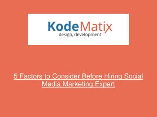 5 Factors to Consider Before Hiring Social Media Marketing E