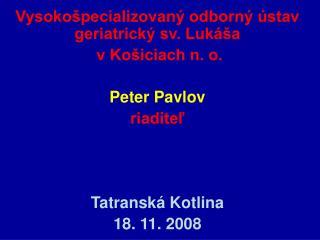 Vysokošpecializovaný odborný ústav geriatrický sv. Lukáša  v Košiciach n. o. Peter Pavlov riaditeľ