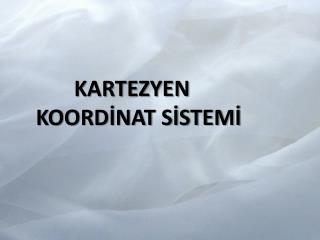 KARTEZYEN     KOORDİNAT SİSTEMİ