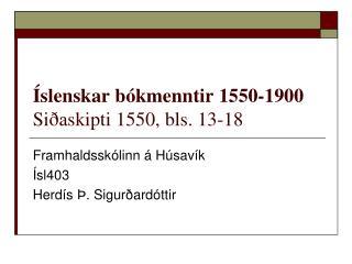 Íslenskar bókmenntir 1550-1900 Siðaskipti 1550, bls. 13-18