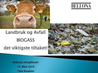 Landbruk og Avfall BIOGASS  det viktigste tiltaket! Bellonas energiforum  18. Mars 2010