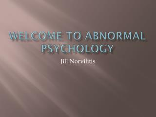 WELCOME TO Abnormal Psychology